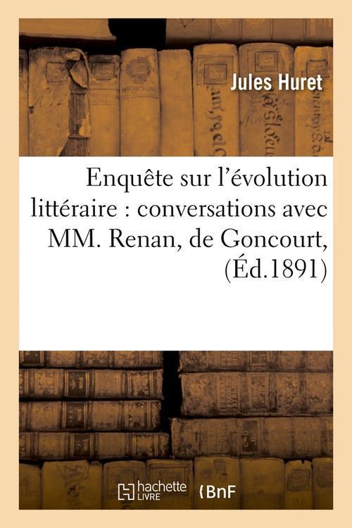 Enquete sur l'evolution litteraire : conversations avec mm. renan, de goncourt, (ed.1891)
