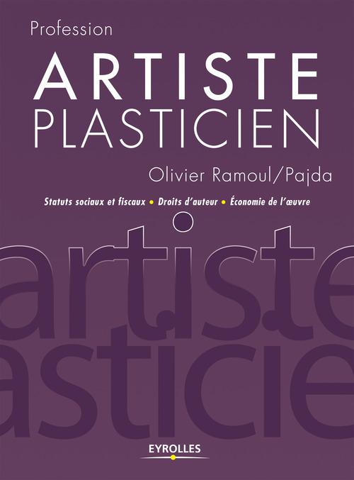 Profession artiste plasticien ; statuts sociaux et fiscaux, droit d'auteur, économie de l'oeuvre