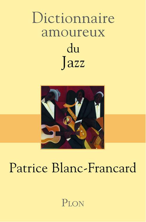 DICTIONNAIRE AMOUREUX ; dictionnaire amoureux du jazz