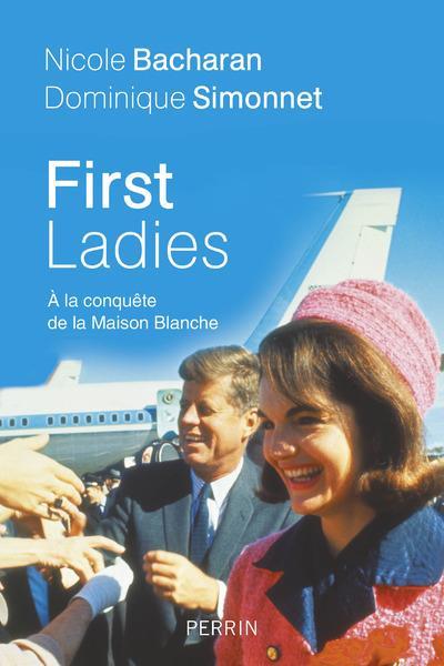First ladies ; les femmes à la conquête de la Maison Blanche