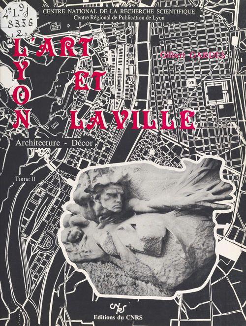 Lyon, l'art et la ville : architecture, décor (2)