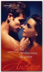 Vente EBooks : Au rendez-vous du plaisir  - Kate Hoffmann
