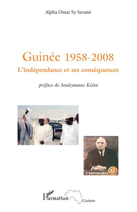 Guinée 1958-2008 ; l'indépendance et ses conséquences