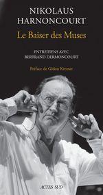 Nikolaus Harnoncourt. Le Baiser des muse  - Nikolaus Harnoncourt - Bertrand DERMONCOURT