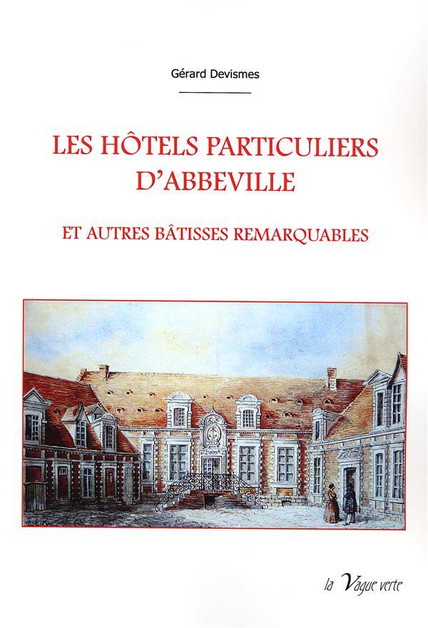 Les hotels particuliers d'abbeville  et autres batisses remarquables