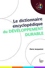 Le dictionnaire encyclopédique du développement durable  - Pierre Jacquemot