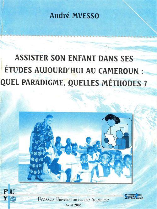 Assister son enfant dans ses études aujourd'hui au Cameroun: quel paradigme, quelles méthodes?  - Andre Mvesso