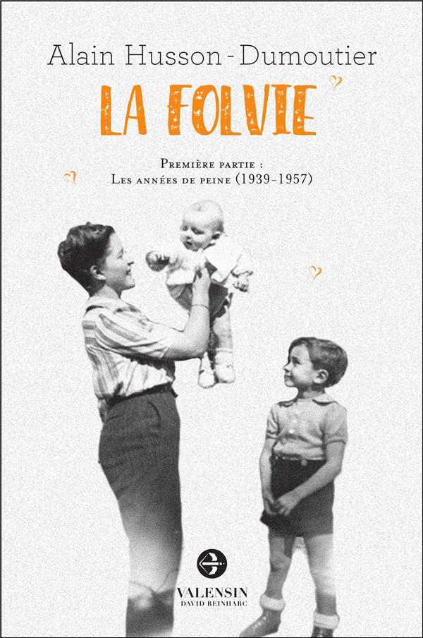 La folvie t.1 ; les années de peine (1939-1957)