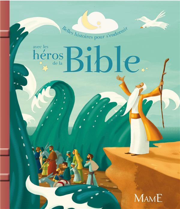 Belles histoires pour s'endormir avec les héros de la bible