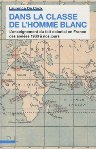 dans la classe de l'homme blanc ; l'enseignement du fait colonial en France des années 1980 à nos jours
