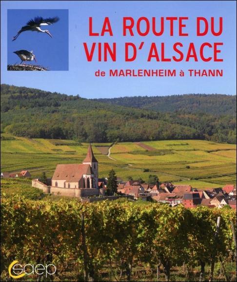 La route des vins d'Alsace ; de Marlenheim à Thann