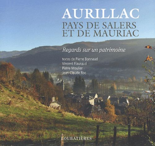 Aurillac pays de Salers et de Mauriac ; regards sur un patrimoine