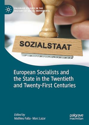 European Socialists and the State in the Twentieth and Twenty-First Centuries