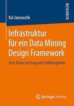 Infrastruktur für ein Data Mining Design Framework  - Kai Jannaschk