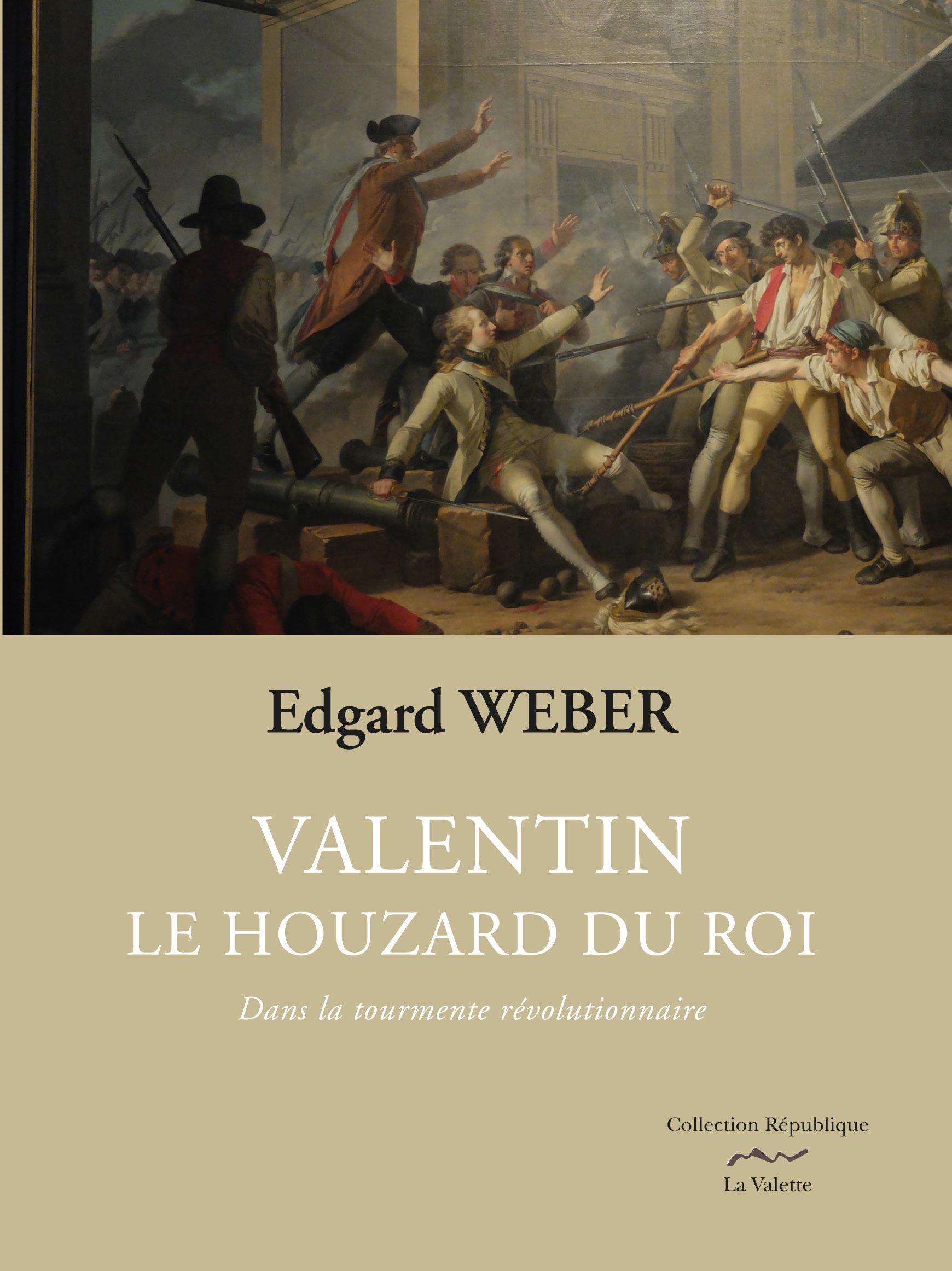 Valentin, le houzard du Roi T.1 ; dans la tourmente révolutionnaire  - Edgard Weber