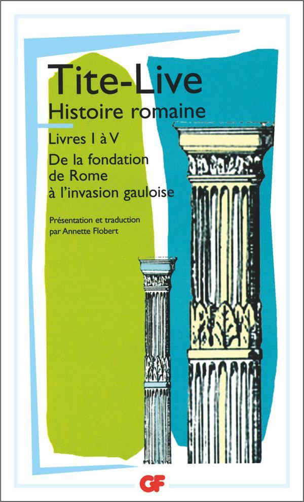 Histoire romaine ; livre I à V ; de la fondation de Rome à l'invasion gauloise