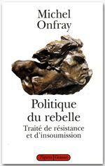 Politique du rebelle ; traité de résistance et d'insoumission