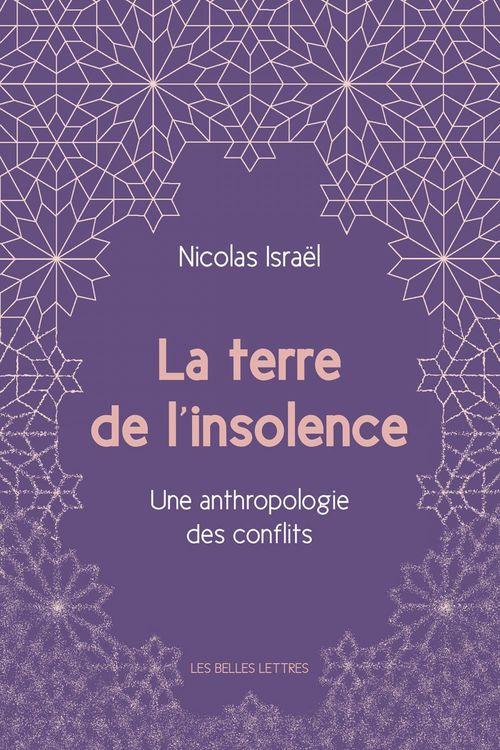 La terre de l'insolence ; une anthropologie des conflits