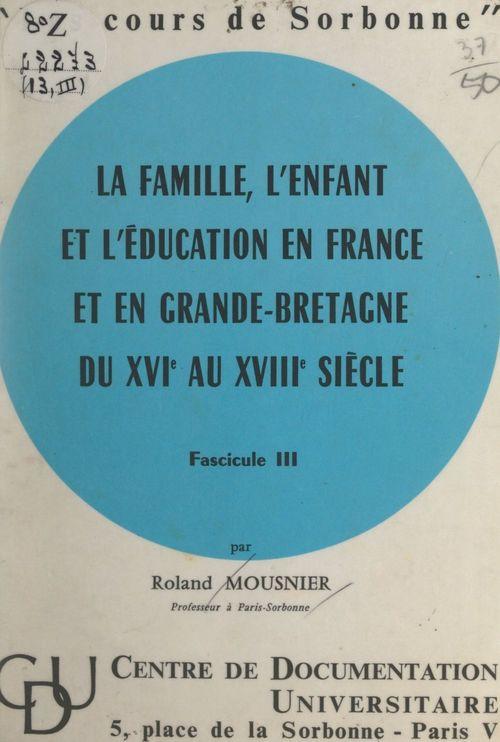 La famille, l'enfant et l'éducation en France et en Grande-Bretagne, du XVIe au XVIIIe siècle (3)