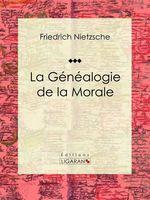 Vente Livre Numérique : La Généalogie de la Morale  - Friedrich Nietzsche - Ligaran
