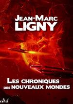 Vente Livre Numérique : Les Chroniques des nouveaux mondes - L'Intégrale  - Jean-Marc Ligny