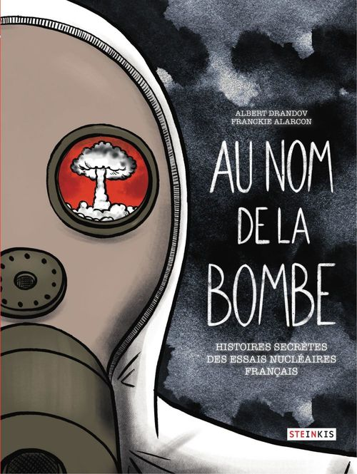 Au nom de la bombe ; histoires secrètes des essais nucléaires français