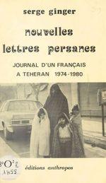 Nouvelles lettres persanes : journal d'un Français à Téhéran (1974-1980)  - Serge Ginger