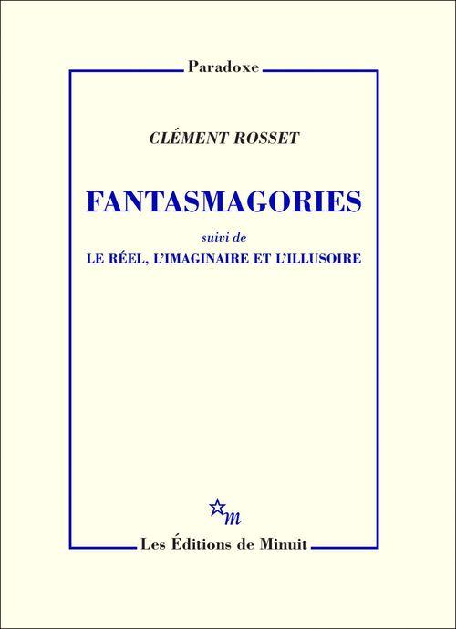 Fantasmagories ; le réel, l'imaginaire et l'illusoire