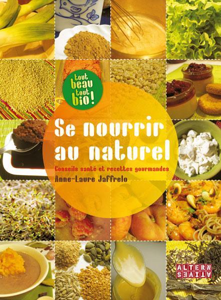 Se nourrir au naturel ; conseils santé et recettes gormandes