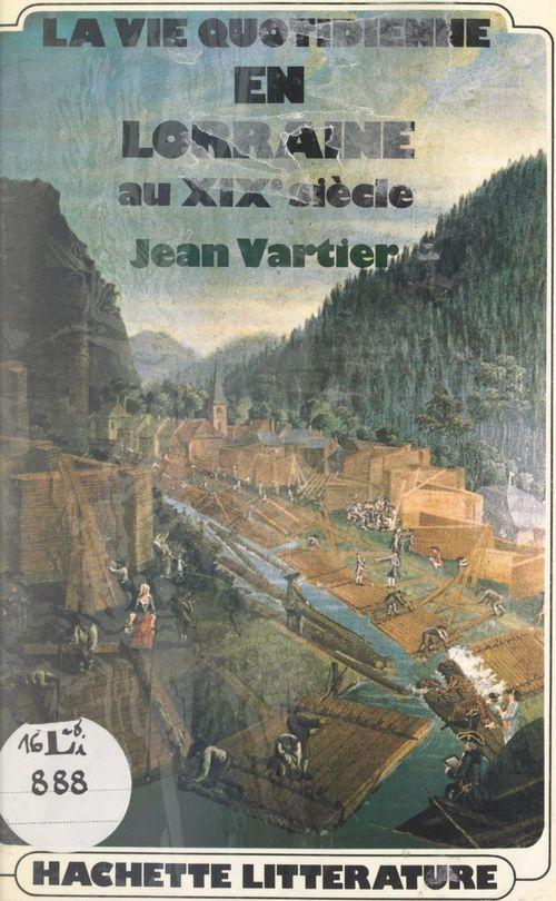 La vie quotidienne en Lorraine au XIXe siècle  - Jean Vartier