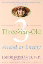Your Three-Year-Old  - Frances L. Ilg - Louise Bates Ames Frances L Ilg