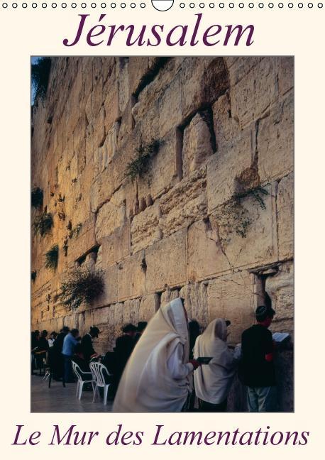 Jérusalem, le Mur des Lamentations (calendrier mural 2017 DIN A3 vertical)