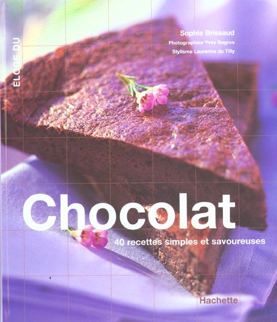 Eloge du chocolat ; 40 recettes simples et savoureuses