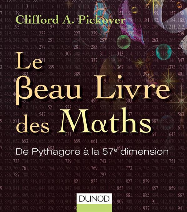 Le Beau Livre Des Maths ; De Pythagore A La 57e Dimension