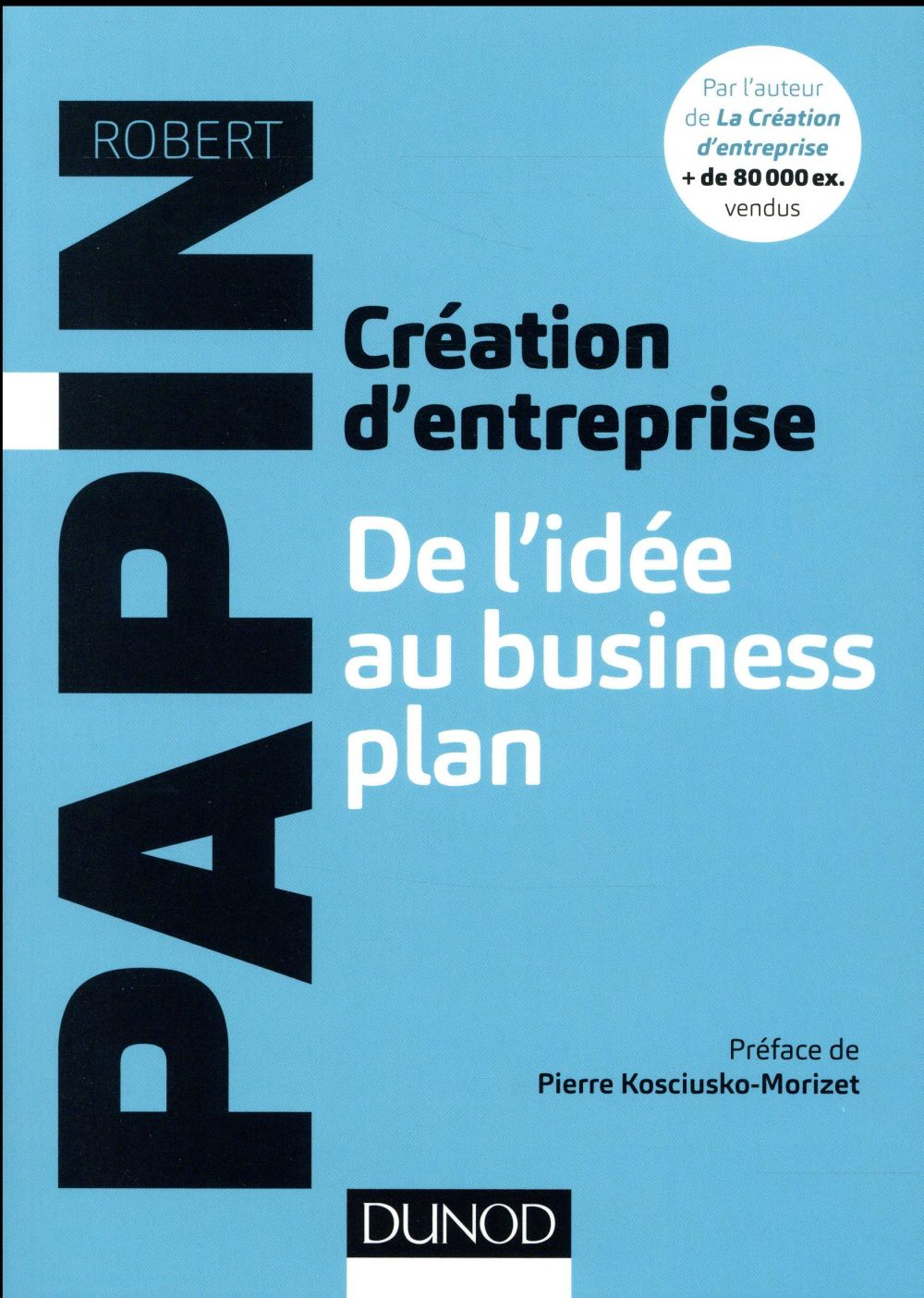 Creation D'Entreprise, De L'Idee Au Business Plan