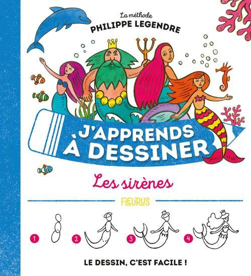 J'apprends à dessiner les sirènes  - Philippe Legendre