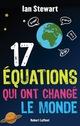 17 Équations qui ont changé le monde  - Ian STEWART