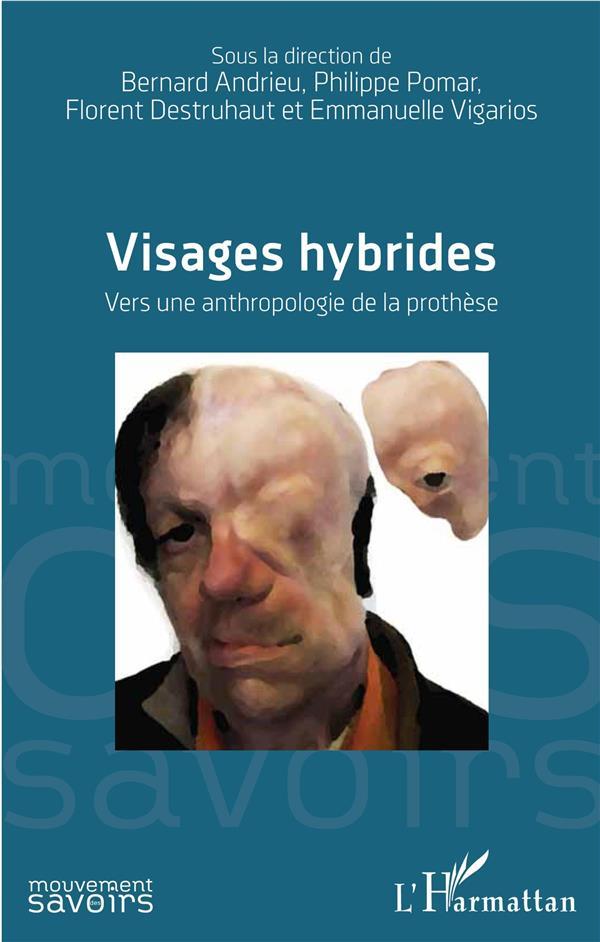 Visages hybrides ; vers une anthroplogie de la prothèse