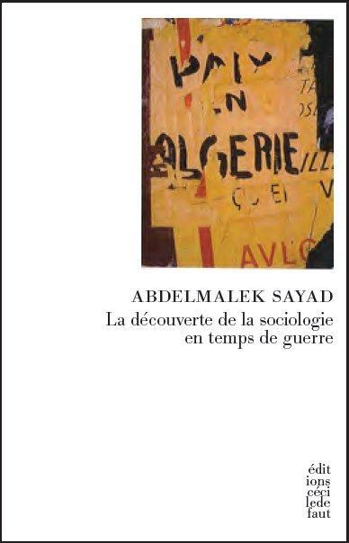 Abelmalek Sayad ; la découverte de la sociologie en temps de guerre