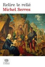 Vente Livre Numérique : Relire le relié  - Michel Serres