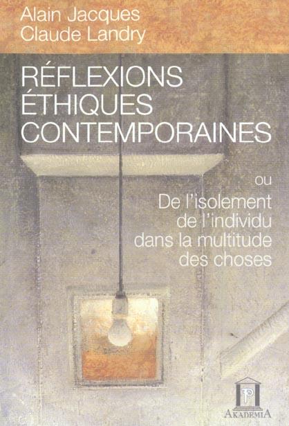 Reflexions ethiques contemporaines ou de l'isolement de l'individu dans la multitude des choses