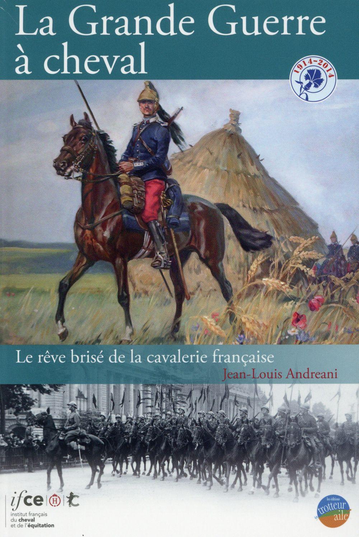 La grande guerre à cheval ; le rêve brisé de la cavalerie française