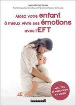 Vente Livre Numérique : Aidez votre enfant à mieux vivre ses émotions avec l'EFT  - Jean-Michel Gurret - Alix Lefief-Delcourt