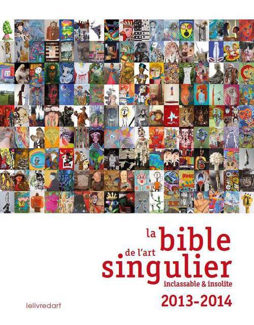 La bible de l'art singulier, inclassable & insolite (édition 2013/2014)