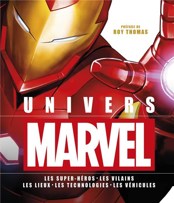 Univers Marvel ; les super-héros, les vilains, les lieux, les technologies, les véhicules