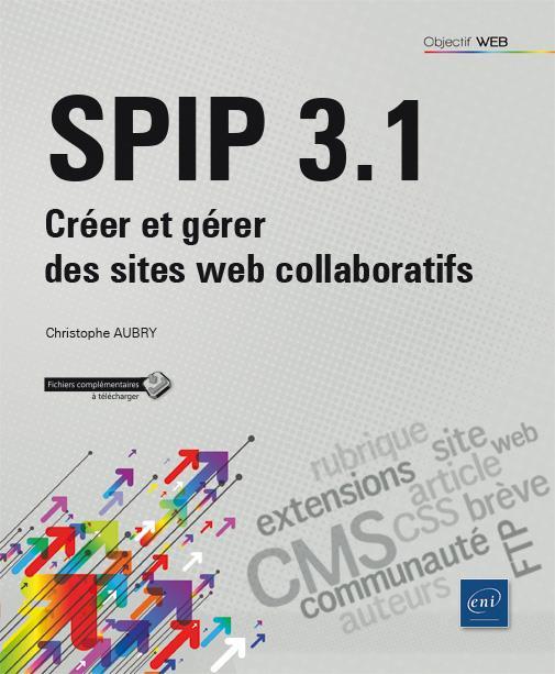 SPIP 3.1 ; créer et gérer des sites web collaboratifs