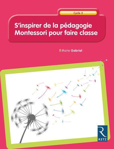 S'inspirer de la pédagogie Montessori pour faire classe ; cycle 2