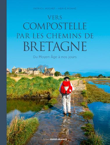 Vers Compostelle par les chemins de Bretagne ; du Moyen âge à nos jours
