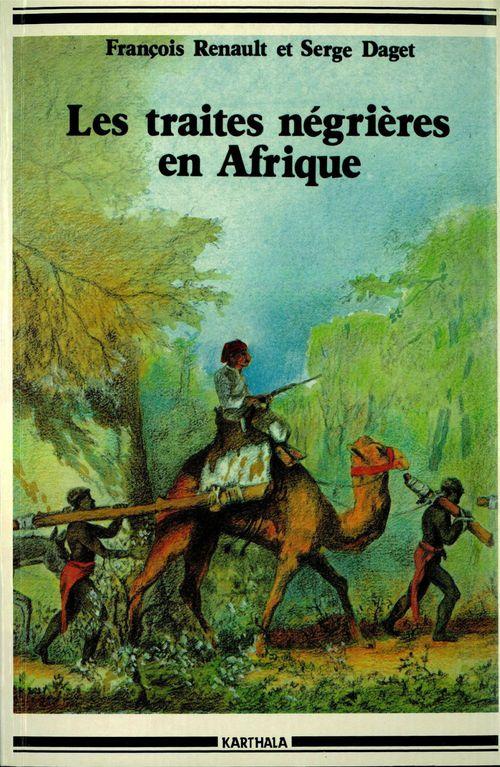 Les traites négrières en Afrique  - Serge Daget  - François Renault