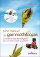Mon manuel de gemmothérapie  - Valérie Catala